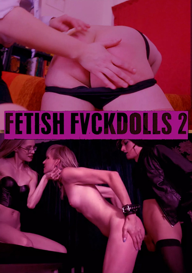 Fetish Fvckdolls 2 (2018)